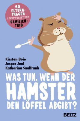 Was tun, wenn der Hamster den Löffel abgibt?, Kirsten Boie, Jesper Juul, Katharina Saalfrank