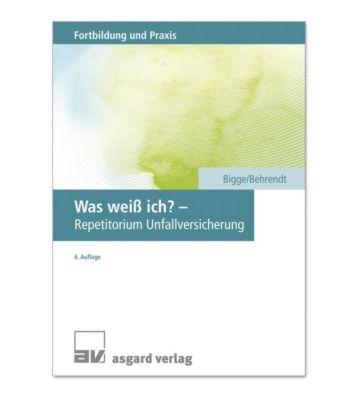 Was weiß ich? - Repetitorium Unfallversicherung, Gerd Bigge, Sabine Behrendt