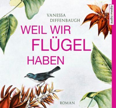 Weil wir Flügel haben, 6 Audio-CDs, Vanessa Diffenbaugh