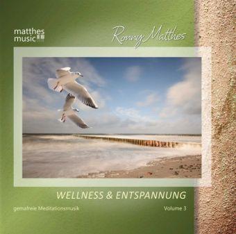 Wellness & Entspannung (Vol. 3) Gemafreie Meditationsmusik (inkl. Tiefenentspannung), Ronny Matthes
