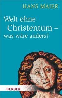Welt ohne Christentum - was wäre anders?, Hans Maier