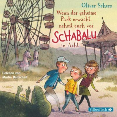 Wenn der geheime Park erwacht, nehmt euch vor Schabalu in Acht, 2 Audio-CDs, Oliver Scherz