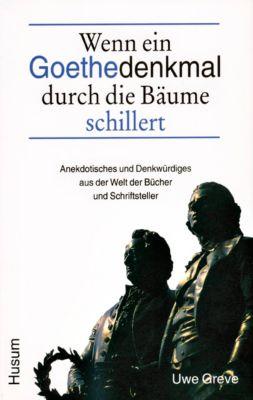 Wenn ein Goethedenkmal durch die Bäume schillert, Uwe Greve