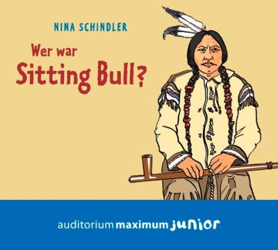 Wer war Sitting Bull?, 2 Audio-CDs, Nina Schindler