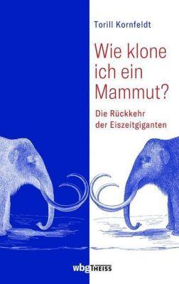 Wie klone ich ein Mammut?, Torill Kornfeldt