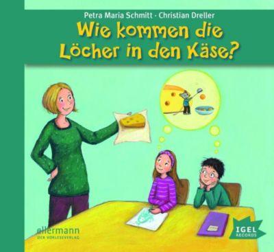 Wie kommen die Löcher in den Käse?, Audio-CD, Christian Dreller, Petra M. Schmitt