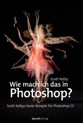 Wie mach ich das in Photoshop?, Scott Kelby
