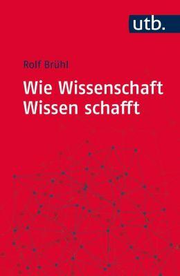 Wie Wissenschaft Wissen schafft, Rolf Brühl