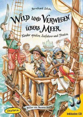 Wild und verwegen übers Meer, m. Audio-CD, Bernhard Schön
