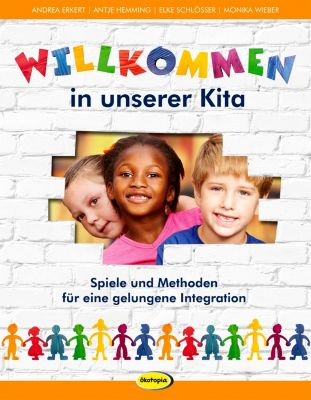 Willkommen in unserer Kita, Andrea Erkert, Antje Hemming, Elke Schlösser, Monika Wieber