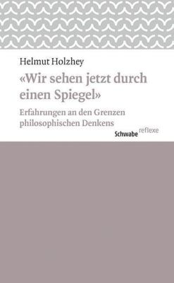Wir sehen jetzt durch einen Spiegel, Helmut Holzhey