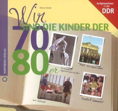 Wir sind die Kinder der 70er & 80er - Aufgewachsen in der DDR, Rainer Küster