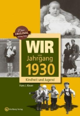 Wir vom Jahrgang 1930 - Kindheit und Jugend, Hans J. Kever