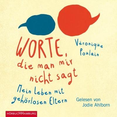 Worte, die man mir nicht sagt, 2 Audio-CDs, Véronique Poulain