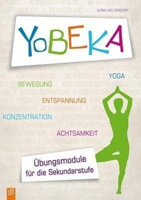YoBEKA - Yoga, Bewegung, Entspannung, Konzentration, Achtsamkeit, Ilona Holterdorf