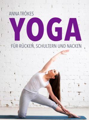 Yoga für Rücken, Schultern und Nacken, Anna Trökes