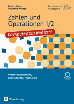 Zahlen und Operationen 1/2 - kompetenzorientiert!, m. CD-ROM, Katrin Hübner, Stephanie Wunder