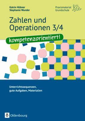 Zahlen und Operationen 3/4 - kompetenzorientiert!, Katrin Hübner, Stephanie Wunder