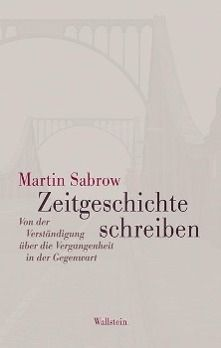 Zeitgeschichte schreiben, Martin Sabrow