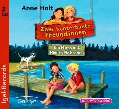 Zwei kunterbunte Freundinnen Band 2: Ein Mops mit Namen Möhrchen (2 Audio-CDs), Anne Holt