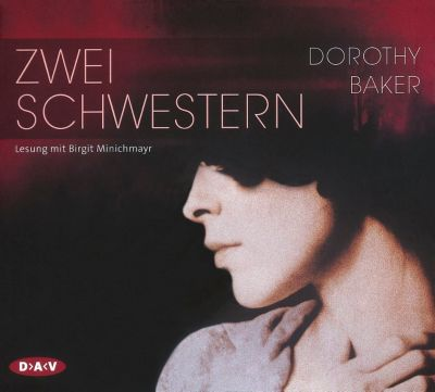 Zwei Schwestern, 4 Audio-CDs, Dorothy Baker