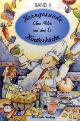 Kerngesunde Kinderküche: Bd.2 Ohne Milch und ohne Ei, Christa Koch