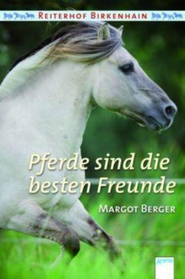 Reiterhof Birkenhain Band 3: Pferde sind die besten Freunde, Margot Berger