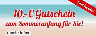 Zum Sommeranfang heute: 10.- € Gutschein sichern!