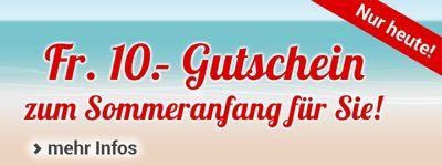 Zum Sommeranfang : Fr. 10.- Gutschein sichern!
