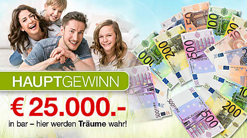 Hauptgewinn: 25.000.- € in bar