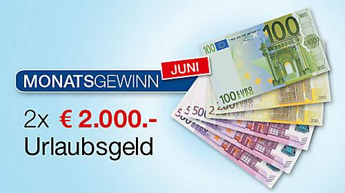 Monatsgewinn Juni: 2 x 2.000.- € Urlaubsgeld