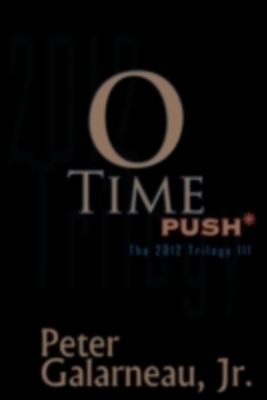 0-Time: PUSH*, The 2012 Trilogy III, Peter Galarneau Jr.