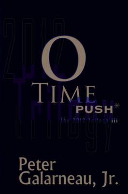 0-Time: PUSH*, The 2012 Trilogy III, Peter Galarneau Jr.