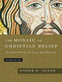 02: The Mosaic of Christian Belief, Roger E. Olson