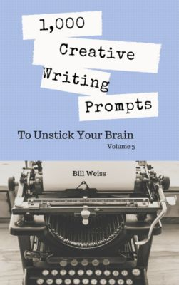 1,000 Days in Writerspark: 1,000 Tight Writing Exercises: 1,000 Creative Writing Prompts to Unstick Your Brain: Volume 3, Bill Weiss
