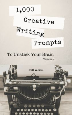 1,000 Days in Writerspark: 1,000 Tight Writing Exercises: 1,000 Creative Writing Prompts to Unstick Your Brain: Volume 4, Bill Weiss