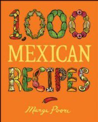 1,000 Recipes: 1,000 Mexican Recipes, Marge Poore