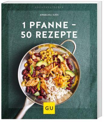 1 Pfanne - 50 Rezepte - Angelika Ilies |