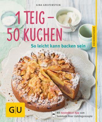 1 Teig - 50 Kuchen, Gina Greifenstein