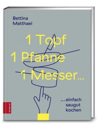 1 Topf, 1 Pfanne, 1 Messer ... - Bettina Matthaei |