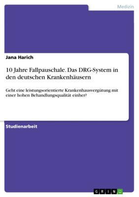 10 Jahre Fallpauschale. Das DRG-System in den deutschen Krankenhäusern, Jana Harich