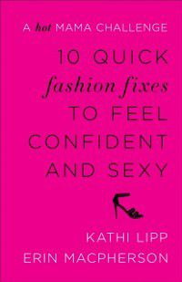 10 Quick Fashion Fixes to Feel Confident and Sexy, Kathi Lipp, Erin Macpherson
