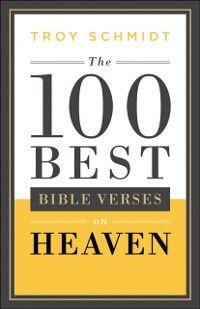 100 Best Bible Verses on Heaven, Troy Schmidt