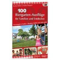 100 Biergarten-Ausflüge für Familien und Entdecker, Bastian Böttner, Markus Raupach