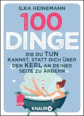 100 Dinge, die du tun kannst, statt dich über den Kerl an deiner Seite zu ärgern - Ilka Heinemann |