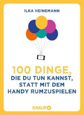 100 Dinge, die du tun kannst, statt mit dem Handy rumzuspielen - Ilka Heinemann |
