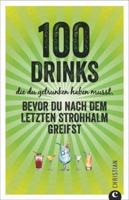 100 Drinks die du getrunken haben musst, bevor du nach dem letzten Strohhalm greifst - Regina Wiesmaier |