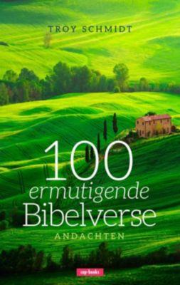 100 ermutigende Bibelverse - Andachten, Troy Schmidt