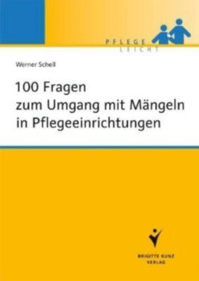 100 Fragen zum Umgang mit Mängeln in Pflegeeinrichtungen, Werner Schell