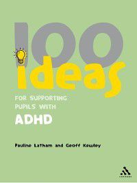 100 Ideas for Supporting Pupils with ADHD, Geoff Kewley, Pauline Latham
